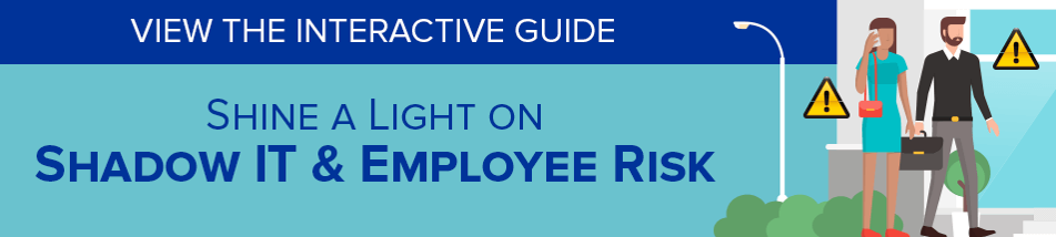 Shine A Light On Shadow IT And Employee Risk