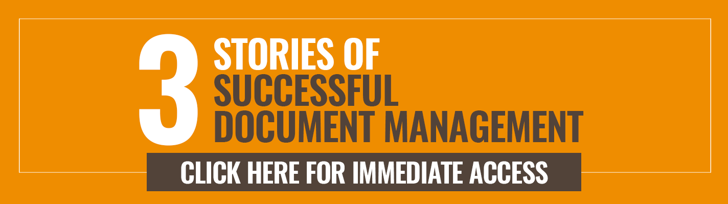 3 stories of successful Document Management - Click here for immediate access >>