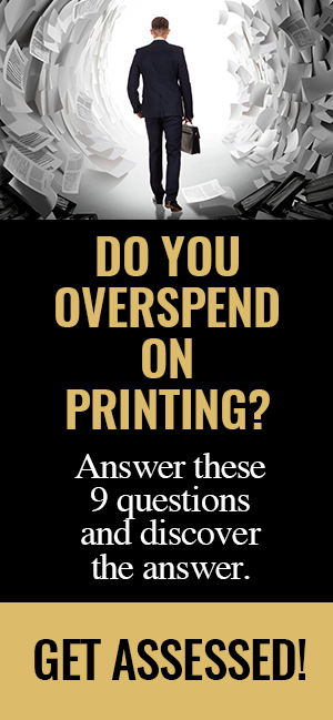 Are you spending too much on printing? This 2 minute self assessment can help you discover the answer >>