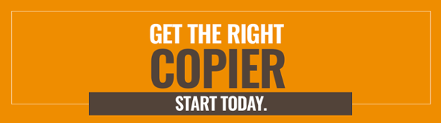 Get the right copier. Start today.