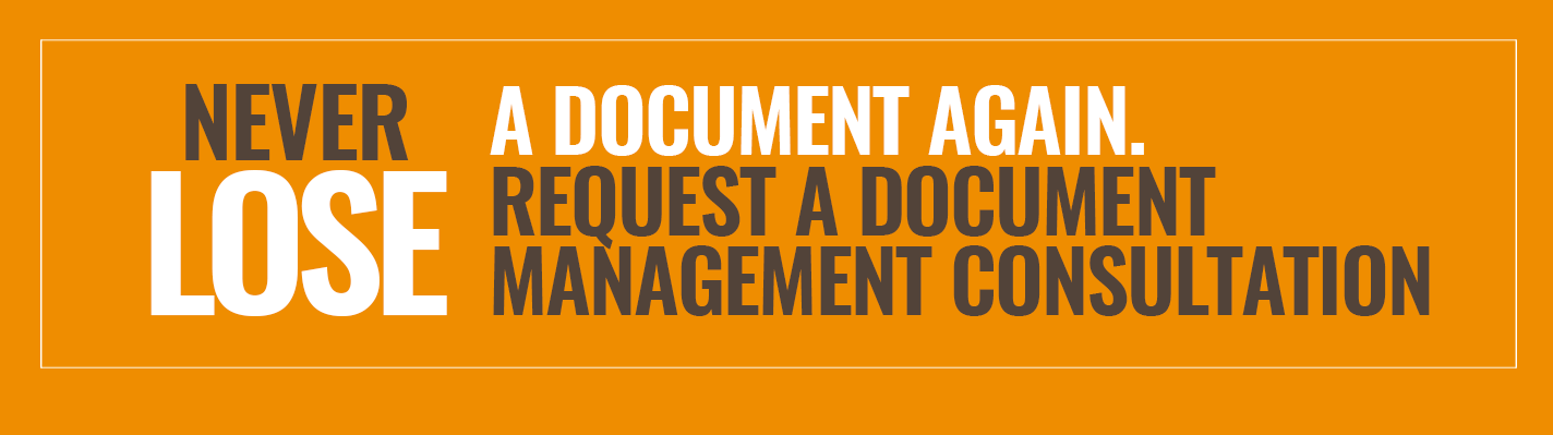 Never lose a document again. Request a Document Management consultation >>