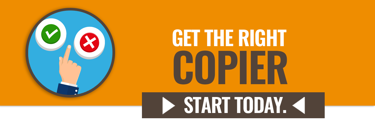 Get the right copier. Start today >>