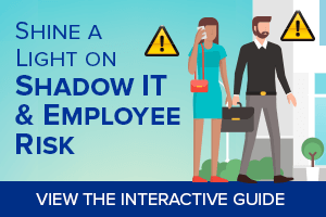 Shine a light on shadow it & employee risk. View the interactive guide.